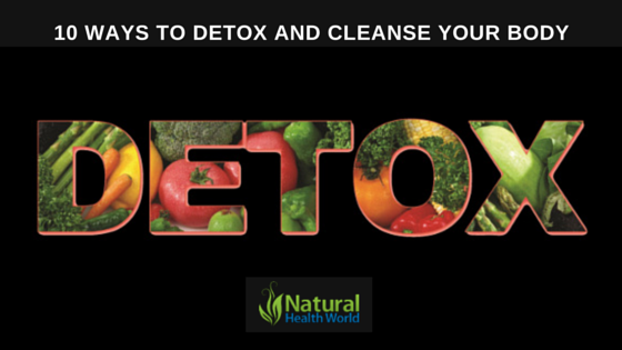10 ways to detox and cleanse your body NaturalHealthWorld