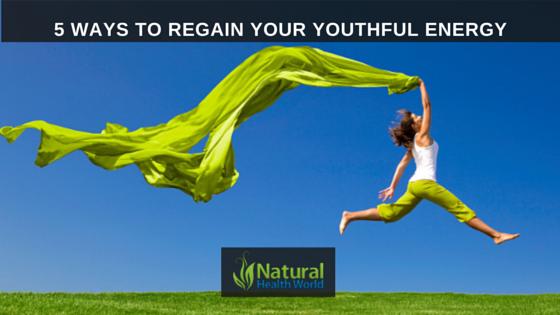 5 Ways to Regain your Youthful Energy NaturalHealthWorld
